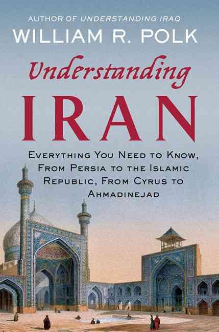 Understanding Iran By Polk, William R.