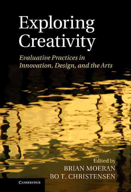 Exploring Creativity By Moeran, Brian (EDT)/ Christensen, Bo T. (EDT)